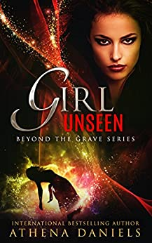 Girl Unseen (Beyond The Grave Series Book 3) by [Athena Daniels]