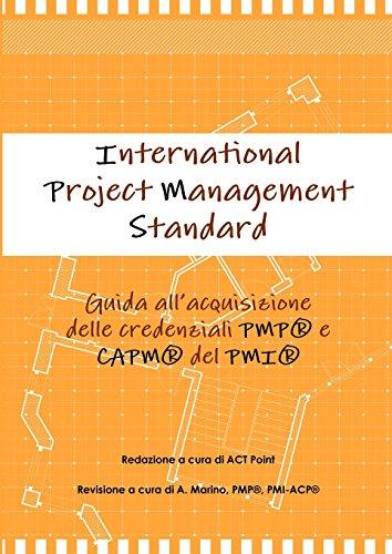 International Project Management Standard. Guida all'acquisizione delle credenziali Pmp e Capm del Pmi.
