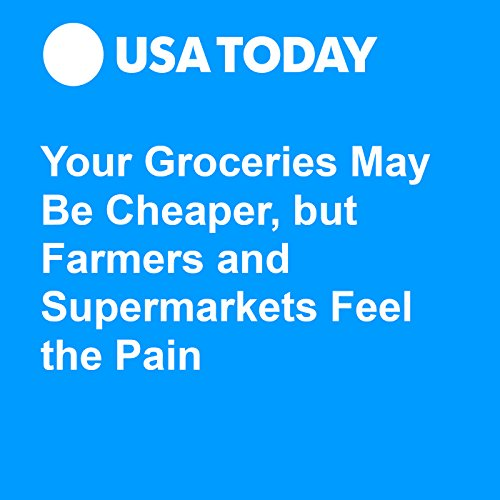 Your Groceries May Be Cheaper, but Farmers and Supermarkets Feel the Pain audiobook cover art