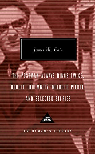 The Postman Always Rings Twice, Double Indemnity, Mildred Pierce, and Selected Stories (Everyman's Library Classics)
