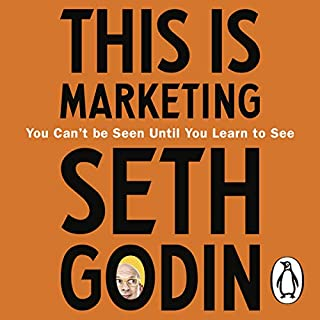 This Is Marketing     You Can't Be Seen Until You Learn to See              By:                                                                                                                                 Seth Godin                               Narrated by:                                                                                                                                 Seth Godin                      Length: 7 hrs and 2 mins     254 ratings     Overall 4.6