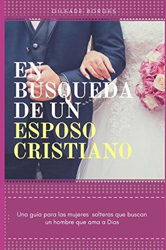 En búsqueda de un esposo cristiano: Una guía para las