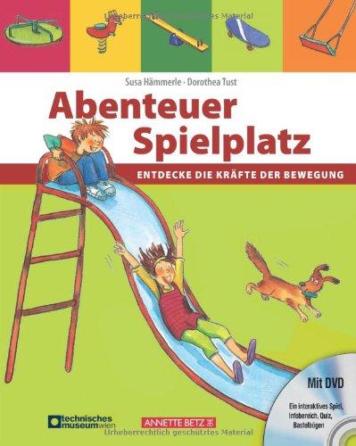 Abenteuer Spielplatz (mit DVD): Entdecke die Kräfte der Bewegung