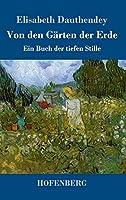Von den Gaerten der Erde: Ein Buch der tiefen Stille