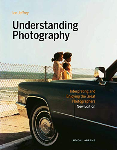 Understanding Photography: Interpreting and Enjoying the Great Photographers