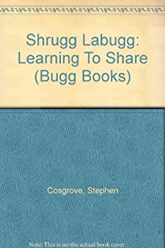 Shrugg Labugg: Learning To Share (Cosgrove, Stephen. Bugg Books (Pci Educational Publishing), 4.) - Book  of the Bugg Books