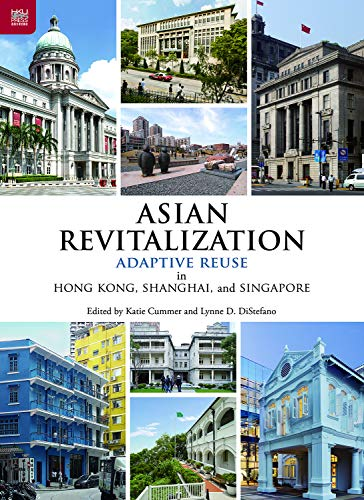 Compare Textbook Prices for Asian Revitalization: Adaptive Reuse in Hong Kong, Shanghai, and Singapore  ISBN 9789888528554 by Cummer, Katie,DiStefano, Lynne D.