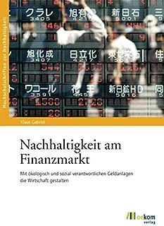 Nachhaltigkeit am Finanzmarkt: Mit ökologisch und sozial verantwortlichen Geldanlagen die Wirtschaft gestalten