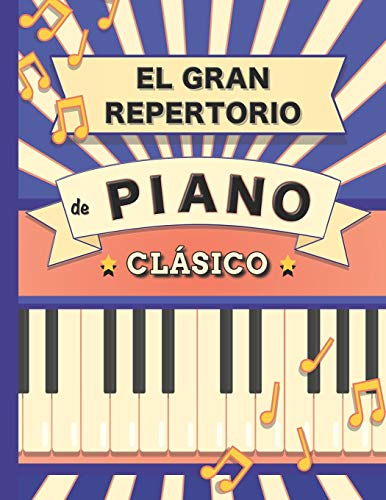 El Gran Repertorio de Piano Clásico: 70 Partituras de Bach, Mozart, Schubert, Beethoven, Chopin, Mendelssohn, Liszt, Chaikovski, Debussy, Ravel, Grieg, Satie, Joplin, Händel, Strauss, Vivaldi