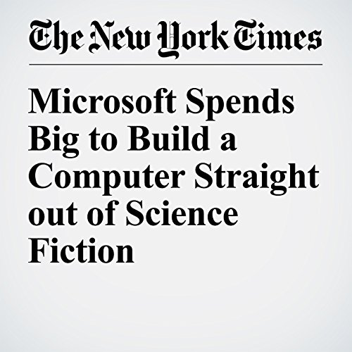 Microsoft Spends Big to Build a Computer Straight out of Science Fiction                   By:                                                                                                                                 John Markoff                               Narrated by:                                                                                                                                 Keith Sellon-Wright                      Length: 5 mins     Not rated yet     Overall 0.0