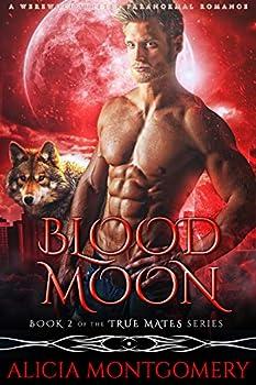 Blood Moon  Book 2 of the True Mates Series  A Werewolf Shifter Paranormal Romance