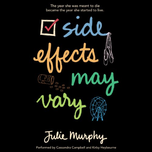 Side Effects May Vary                   By:                                                                                                                                 Julie Murphy                               Narrated by:                                                                                                                                 Cassandra Campbell,                                                                                        Kirby Heyborne                      Length: 9 hrs and 16 mins     71 ratings     Overall 3.8
