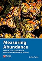 Measuring Abundance: Methods for the Estimation of Population Size and Species Richness (Data in the Wild)