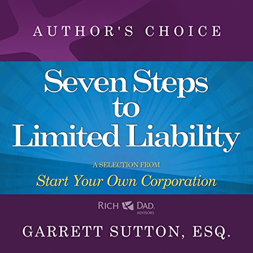 Seven Steps to Achieve Limited Liability     A Selection from Rich Dad Advisors: Start Your Own Corporation              By:                                                                                                                                 Garrett Sutton                               Narrated by:                                                                                                                                 Garrett Sutton                      Length: 9 mins     25 ratings     Overall 4.8