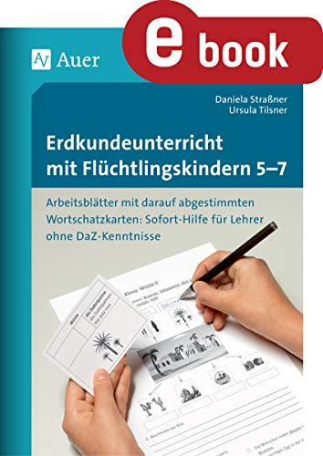 Erdkundeunterricht mit Flüchtlingskindern 5-7: Arbeitsblätter mit darauf abgestimmten Wortschatz- karten Sofort-Hilfe für Lehrer ohne DaZ-Kenntniss (5. ... mit Flüchtlingskindern Sekundarstufe)