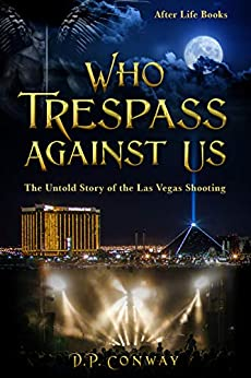 Who Trespass Against Us: The Untold Story of the Las Vegas Shooting by [D.P. Conway]