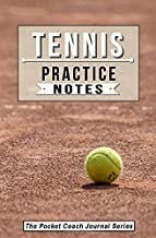 Tennis Practice Notes: Tennis Notebook for Coaching Tips and Goal Setting - Pocket Edition (The Pocket Coach Journal Series)