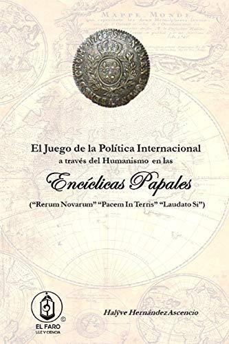 Las Encíclicas Papales: El Juego de la Política Internacional a través del Humanismo