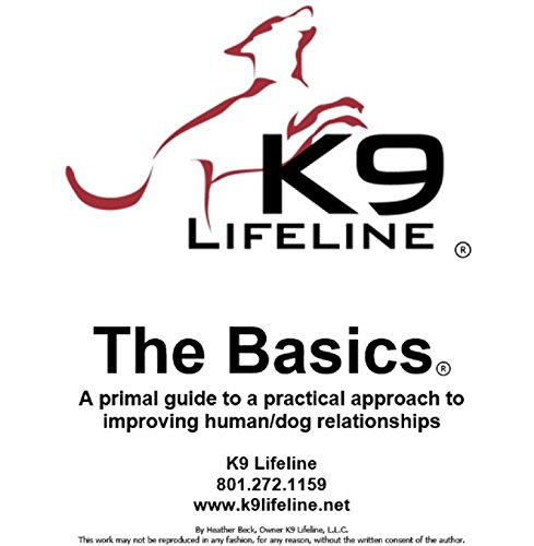 The Basics: A Primal Guide to a Practical Approach to Improving Human/Dog Relationships