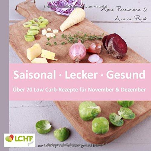 LCHF pur: Saisonal. Lecker. Gesund - über 70 Low Carb-Rezepte für November & Dezember: Low Carb High Fat - natürlich gesund leben