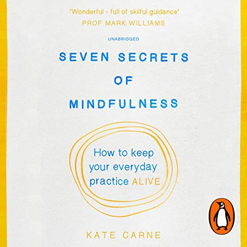 Seven Secrets of Mindfulness     How to Keep Your Everyday Practice Alive              By:                                                                                                                                 Kate Carne                               Narrated by:                                                                                                                                 Becky Moult                      Length: 4 hrs and 53 mins     1 rating     Overall 4.0