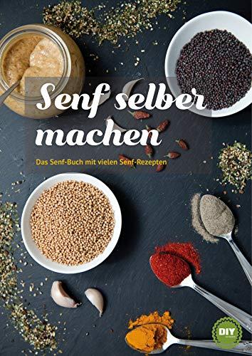 Senf selber machen: Das Senf-Buch mit vielen Senf-Rezepten