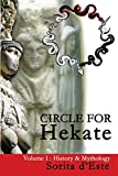 Circle for Hekate - Volume I: History & Mythology (The Circle for Hekate Project)