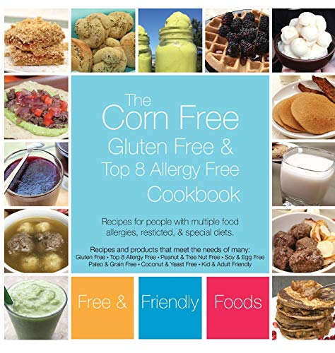 The Corn Free, Gluten Free, and Top 8 Allergy Free Cookbook