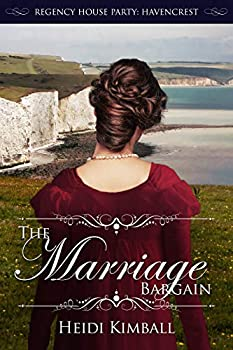 The Marriage Bargain  Regency House Party  Havencrest Book 5