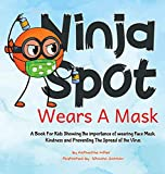 Ninja Spot Wears A Mask: A Book For Kids Showing the importance of wearing Face , Mask Showing Kindness and Preventing The Spread of the Virus.