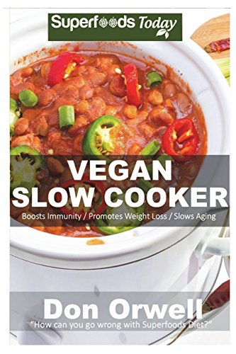 Vegan Slow Cooker: Over 30 Vegan Quick & Easy Gluten Free Low Cholesterol Whole Foods Recipes full of Antioxidants & Phytochemicals