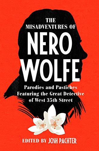 The Misadventures of Nero Wolfe: Parodies and Pastiches Featuring the Great Detective of West 35th S