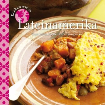 Kochen wie in Lateinamerika: Eine kulinarische Entdeckungsreise