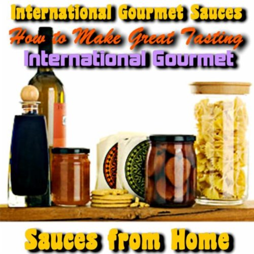 How To Make Great Tasting International Gourmet Sauces From Home