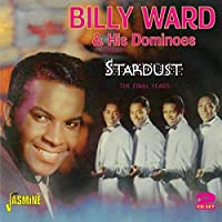 Stardust - The Final Years [ORIGINAL RECORDINGS REMASTERED] 2CD SET by Billy Ward & His Dominoes (2014-08-19)