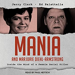 Mania and Marjorie Diehl-Armstrong     Inside the Mind of a Female Serial Killer              Written by:                                                                                                                                 Jerry Clark,                                                                                        Ed Palattella                               Narrated by:                                                                                                                                 Paul Heitsch                      Length: 9 hrs and 59 mins     Not rated yet     Overall 0.0