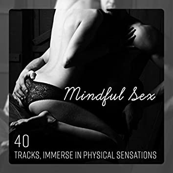 Mindful Sex - 40 Tracks, Immerse in Physical Sensations, New World of Pleasure & Connection Between Lovers