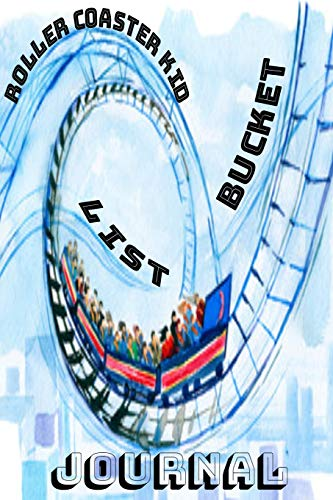 Roller Coaster Kid Bucket List Journal: Let's Go. Let's Ride The Scream...