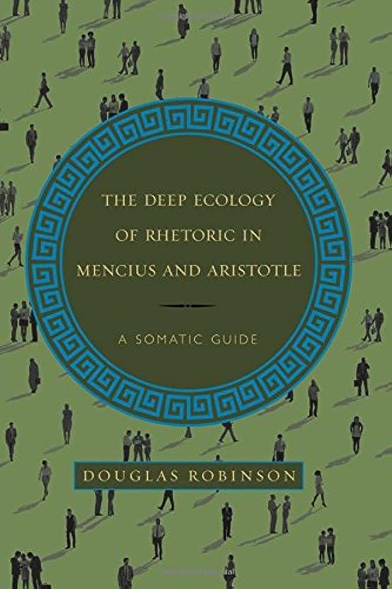 スクラブ粘土反響するThe Deep Ecology of Rhetoric in Mencius and Aristotle: A Somatic Guide (SUNY Series in Chinese Philosophy and Culture)