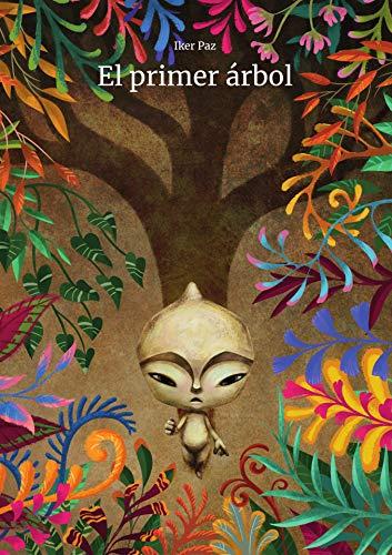 El Primer Árbol: Un cuento de aceptación y crecimiento personal, para ayudar a tus hijos a superar sus inseguridades.