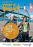 Veloland Basel: Die schönsten Velotouren im Dreiland. Natur Wasser Kultur
