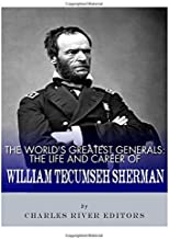 The World's Greatest Generals: The Life and Career of William Tecumseh Sherman