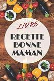 LIVRE RECETTE BONNE MAMAN: Carnet de Recettes et Cuisine à Remplir et à Personnaliser. 120 pages/ Cadeau à offrir/ pas cher/ Fabriqué en France.