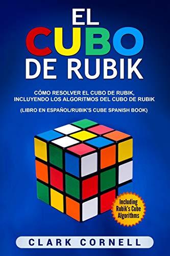 El cubo de Rubik: Cómo resolver el cubo de Rubik, incluyendo los algoritmos del cubo de Rubik (Libro en Español Rubik s Cube Spanish Book)