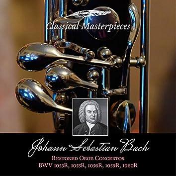 Johann Sebastian Bach: Restored Oboe Concertos BWV1053R, 1055R,1056R,1059R & BWV1060R (Classical Masterpieces)