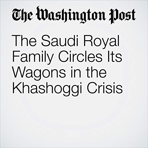 The Saudi Royal Family Circles Its Wagons in the Khashoggi Crisis copertina