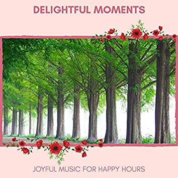 Delightful Moments - Joyful Music For Happy Hours
