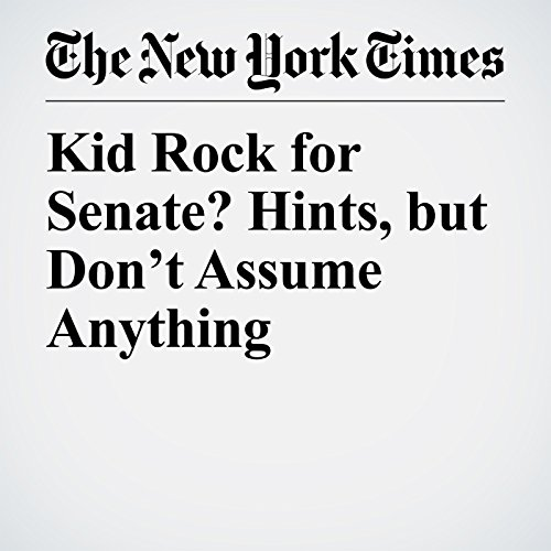 Kid Rock for Senate? Hints, but Don't Assume Anything copertina