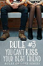 Rule #3: You Can't Kiss Your Best Friend (The Rules of Love)