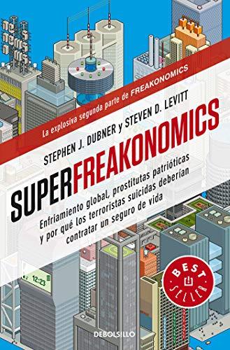 Superfreakonomics: Enfriamiento global, prostitutas patrióticas y por qué los terroristas suicidas deberían contratar un seguro de vida (Best Seller)